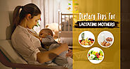 Dietary Tips for Lactating Mothers