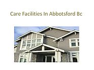 Care facilities in abbotsford bc