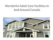 Wonderful Adult Care Facilities In And Around Canada
