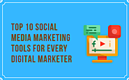 Top 10 Social Media Marketing Tools For Every Digital Marketer