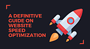 A Definitive Guide On Website Speed Optimization
