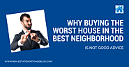 Buying the Worst House in the Best Neighborhood is Not Good Advice – Viral Magazine Site | Social Media | Publish you...