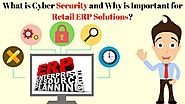 What is Cyber Security and Why is Important for Retail ERP Solutions?