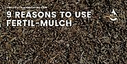 9 Reasons to Use Fertil-Mulch - First Fruits Landscaping