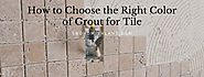 How to Choose the Right Color of Grout for Tile - Custom Home Builds