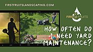 How Often Do I Need Yard Maintenance? - First Fruits Landscaping