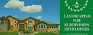 Landscaping For Subdivision Developers - First Fruits Landscaping