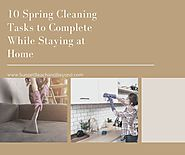 10 Spring Cleaning Tasks to Complete While Staying at Home