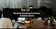 top 10 banking coaching institutes in rohini delhi - Created with VisMe