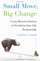 Small Move, Big Change: Using Microresolutions to Transform Your Life Permanently: Caroline L. Arnold: 9780670015344:...