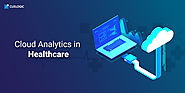 Cloud Analytics in Healthcare : How can it provide real world intelligence?