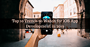 Top Ten Trends to Watch for iOS App Development in 2019 and 2020