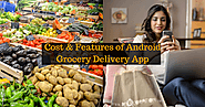 Key Features and Cost Estimation of Android Grocery Delivery Application