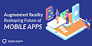 How Augmented Reality is going to Shape Mobile App Development Domain in Future - Solution Analysts