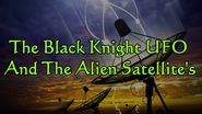 The Black Knight UFO and the Alien satellites the real story 2014 HD