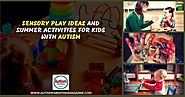 Sensory Play Ideas and Summer Activities For Kids With Autism