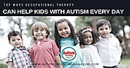 Top Ways Occupational Therapy Can Help Kids With Autism Every Day - Autism Parenting Magazine