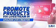 Promote Your Product Via Livestream Video with Amazon Live Creator