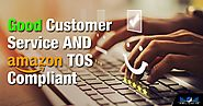 How to Provide Good Amazon TOS Compliant Customer Service