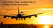 Cheap Airlines Tickets Available Only At Caribbean Airlines Reservations