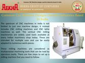 Common Cnc Machine Designs Used By Industries Based In India