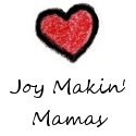 Joy Makin Mamas - ...because your laugh is the loudest in the room!