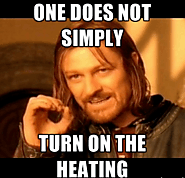 That same one of you will turn the heating up way to much