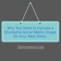 Why You Need to Include a Shareable Social Media Image for Your Next Event