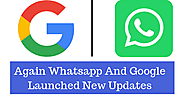 Again Whatsapp And Google Launched New Updates