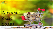 Advance cash loans- Quick loans for Instant Needs