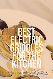 Best Electric Griddles for the Kitchen - Her Shopping Circles