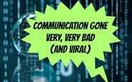 Communication Gone Bad (And Viral)