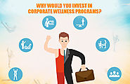 Why would you invest in corporate wellness programs? | Corporate Wellness