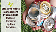 Effective Waste Management Program With Rubbish Removal Sydney Services