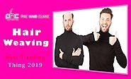 Hair Weaving & its Methods Most Trending Thing 2019 - Say Bye Baldness
