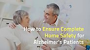 How to Ensure Complete Home Safety for Alzheimer's Patients