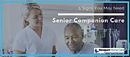5 Signs You May Need Senior Companion Care