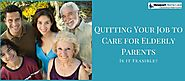 Quitting Your Job to Care for Elderly Parents: Is it Feasible?