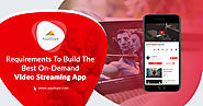 Requirements To Build The Best On-Demand Video Streaming App