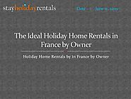 The Ideal Holiday Home Rentals by in France by Owner