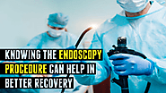 The Endoscopy Procedure Can Help In Better Recovery