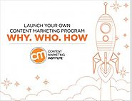 Launch Your Own Content Marketing Program: Why, Who, & How