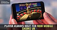 The Player Always Wait for New Mobile Casino UK