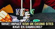 What Impact New UK Casino Sites Have On Gamblers?