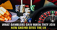 What Gamblers Gain When They Join New Casino Sites the UK