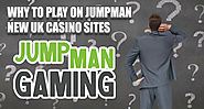 Why Play On Jumpman New UK Casino Sites