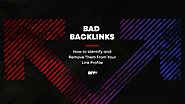 Bad Backlinks: How to Identify and Disavow Them From Your Link Profile