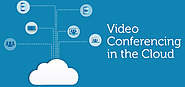 6 Advantages of Cloud Video Conferencing You Should Know