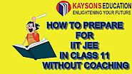 HOW TO PREPARE FOR IIT JEE IN CLASS 11 WITHOUT COACHING?