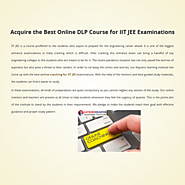 Acquire the Best Online DLP Course for IIT JEE Examinations